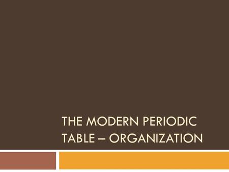 The modern periodic table – organization