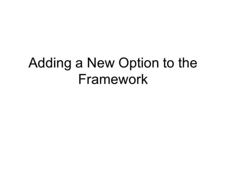 Adding a New Option to the Framework. Introduction This is intended as a step by step guide to adding a new action to the menu or toolbar. The order of.