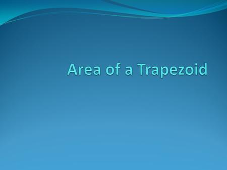 Minds On - Trapezoid In your math notebook – Draw a picture of a trapezoid. Name two characteristics of a trapezoid.