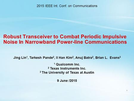 Robust Transceiver to Combat Periodic Impulsive Noise In Narrowband Power-line Communications 1 Jing Lin 1, Tarkesh Pande 2, Il Han Kim 2, Anuj Batra 2,