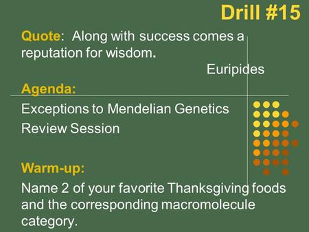 Drill #15 Quote: Along with success comes a reputation for wisdom. Euripides Agenda: Exceptions to Mendelian Genetics Review Session Warm-up: Name 2 of.