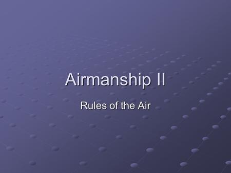 Airmanship II Rules of the Air. During this lecture we shall discuss: Rights of Way The Rules at Night Avoiding other Aircraft.