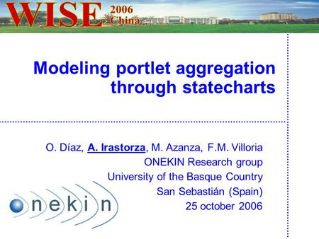Modeling portlet aggregation through statecharts O. Díaz, A. Irastorza, M. Azanza, F.M. Villoria ONEKIN Research group University of the Basque Country.
