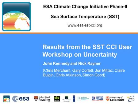 ESA Climate Change Initiative Phase-II Sea Surface Temperature (SST) www.esa-sst-cci.org Results from the SST CCI User Workshop on Uncertainty John Kennedy.