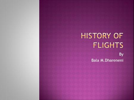 By Bala M.Dhareneni.  The discovery of the kite that could fly in the air by the Chinese started humans thinking about flying.  Kites were used by the.