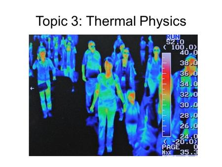 Topic 3: Thermal Physics. What is Temperature? Temperature TEMPERATURE determines the direction of flow of thermal energy between two bodies in thermal.