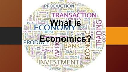What is Economics? ES: Demonstrate intellectual courage.