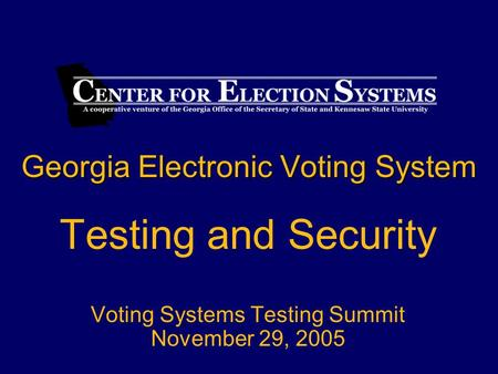 Georgia Electronic Voting System Testing and Security Voting Systems Testing Summit November 29, 2005.