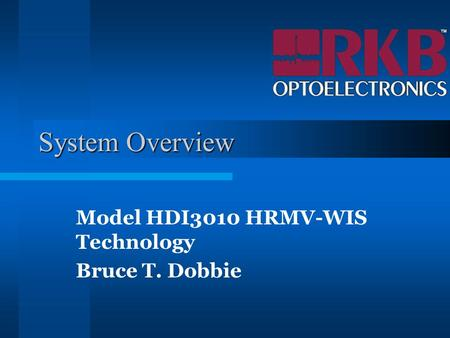 System Overview Model HDI3010 HRMV-WIS Technology Bruce T. Dobbie.