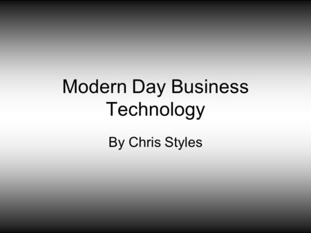 Modern Day Business Technology By Chris Styles. Word Processing A word processor is a computer application used for the production of any sort of printable.