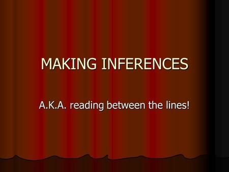MAKING INFERENCES A.K.A. reading between the lines!