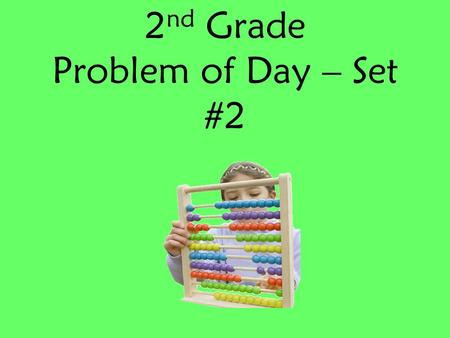 2 nd Grade Problem of Day – Set #2. Frank has 4 nickels. He spends 3 of his 4 nickels on gum. a.Does Frank spend all of his nickels on gum? _______ b.What.