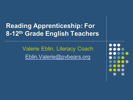 Reading Apprenticeship: For 8-12 th Grade English Teachers Valerie Eblin, Literacy Coach