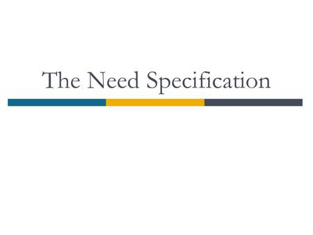 The Need Specification. References  Adapted from:  Design for Electrical and Computer Engineers, first edition, by Ralph M. Ford and Chris S. Coulston.