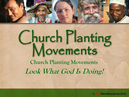Church Planting Movements Look What God Is Doing! © WIGTake Resources 2010.