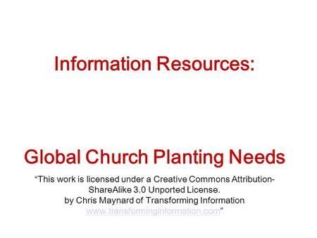 "Information Resources: Global Church Planting Needs ""This work is licensed under a Creative Commons Attribution- ShareAlike 3.0 Unported License. by Chris."