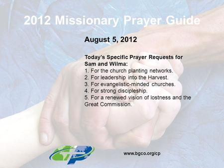 2012 Missionary Prayer Guide August 5, 2012 Today's Specific Prayer Requests for Sam and Wilma: 1. For the church planting networks. 2. For leadership.