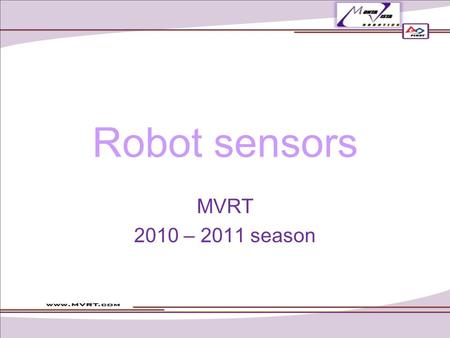 Robot sensors MVRT 2010 – 2011 season. Analog versus Digital Analog Goes from 0 to 254 Numerous values Similar to making waves because there are not sudden.
