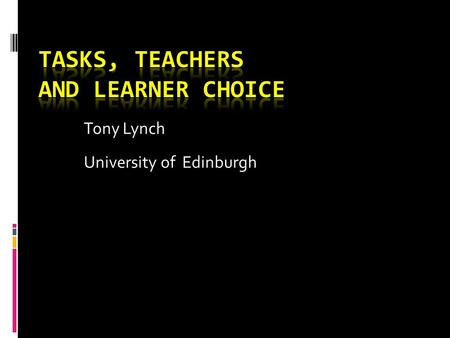 Tony Lynch University of Edinburgh. Feedback in SLA (Lyster & Ranta 1997)  Explicit correction  Recast  Clarification request  Metalinguistic feedback.