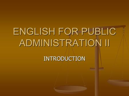 ENGLISH FOR PUBLIC ADMINISTRATION II INTRODUCTION.