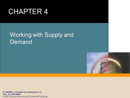 ECONOMICS: Principles and Applications 3e HALL & LIEBERMAN © 2005 Thomson Business and Professional Publishing Working with Supply and Demand.