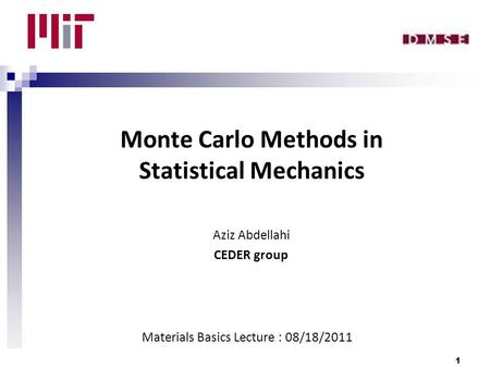 Monte Carlo Methods in Statistical Mechanics Aziz Abdellahi CEDER group Materials Basics Lecture : 08/18/2011 1.