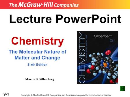 9-1 Lecture PowerPoint Chemistry The Molecular Nature of Matter and Change Sixth Edition Martin S. Silberberg Copyright  The McGraw-Hill Companies, Inc.