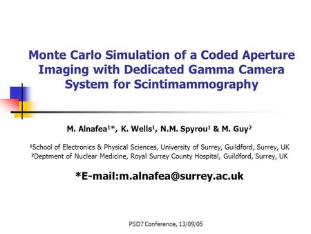 PSD7 Conference, 13/09/05 Monte Carlo Simulation of a Coded Aperture Imaging with Dedicated Gamma Camera System for Scintimammography M. Alnafea 1 *, K.