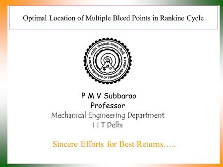 Optimal Location of Multiple Bleed Points in Rankine Cycle P M V Subbarao Professor Mechanical Engineering Department I I T Delhi Sincere Efforts for Best.