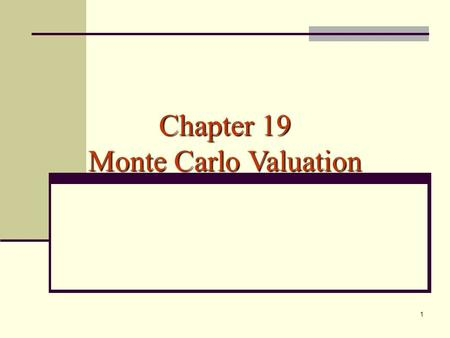 1 Chapter 19 Monte Carlo Valuation. 2 Simulation of future stock prices and using these simulated prices to compute the discounted expected payoff of.
