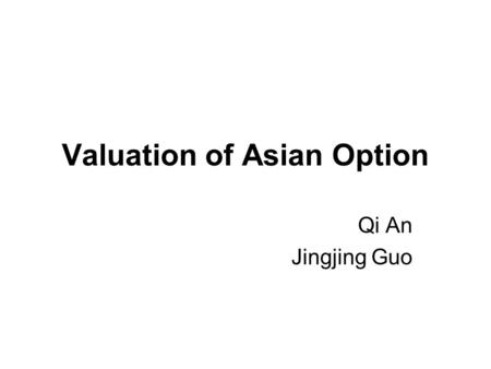 Valuation of Asian Option Qi An Jingjing Guo. CONTENT Asian option Pricing Monte Carlo simulation Conclusion.