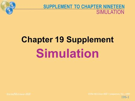 SUPPLEMENT TO CHAPTER NINETEEN Irwin/McGraw-Hill © The McGraw-Hill Companies, Inc., 1999 SIMULATION 19S-1 Chapter 19 Supplement Simulation.