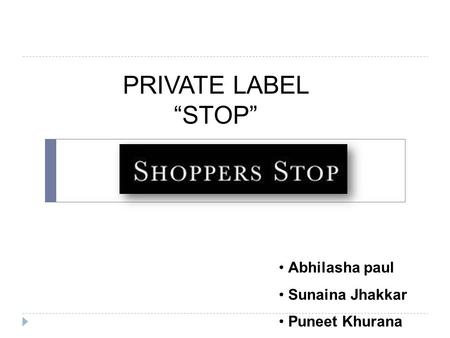 "PRIVATE LABEL ""STOP"" Abhilasha paul Sunaina Jhakkar Puneet Khurana."