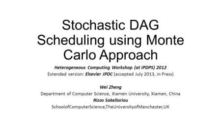 Stochastic DAG Scheduling using Monte Carlo Approach Heterogeneous Computing Workshop (at IPDPS) 2012 Extended version: Elsevier JPDC (accepted July 2013,