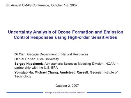 Georgia Environmental Protection Division Uncertainty Analysis of Ozone Formation and Emission Control Responses using High-order Sensitivities Di Tian,