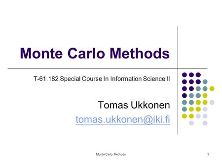 Monte Carlo Methods1 T-61.182 Special Course In Information Science II Tomas Ukkonen