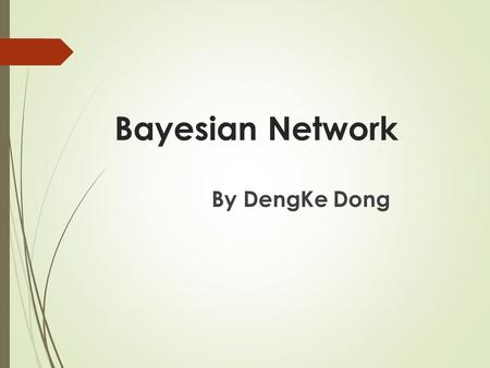 Bayesian Network By DengKe Dong. Key Points Today  Intro to Graphical Model  Conditional Independence  Intro to Bayesian Network  Reasoning BN: D-Separation.