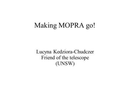 Making MOPRA go! Lucyna Kedziora-Chudczer Friend of the telescope (UNSW)