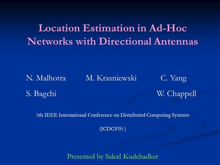 Location Estimation in Ad-Hoc Networks with Directional Antennas N. Malhotra M. Krasniewski C. Yang S. Bagchi W. Chappell 5th IEEE International Conference.