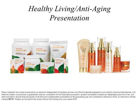 Healthy Living/Anti-Aging Presentation These materials have been produced by an Arbonne Independent Consultant and are not official materials prepared.