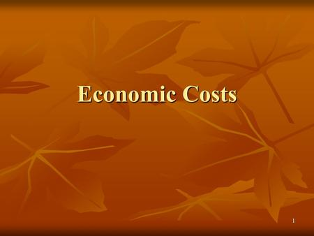 1 Economic Costs. By the end of this section, you should be able to….. Define and calculate total cost, average cost, and marginal cost. Define and calculate.