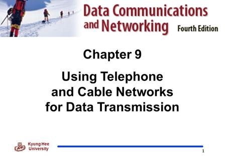 1 Kyung Hee University Chapter 9 Using Telephone and Cable Networks for Data Transmission.