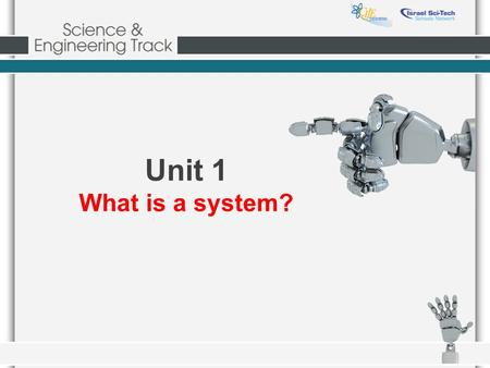 Unit 1 What is a system?. Basic definitions Science - Technology - A method of accumulating knowledge The use of tools.