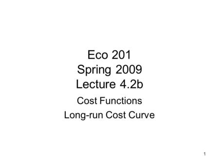 1 Eco 201 Spring 2009 Lecture 4.2b Cost Functions Long-run Cost Curve.