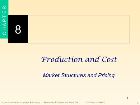 1 C H A P T E R 8 1 © 2001 Prentice Hall Business PublishingEconomics: Principles and Tools, 2/eO'Sullivan & Sheffrin <strong>Production</strong> and Cost Market Structures.
