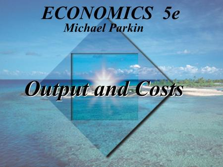 Output and Costs Michael Parkin ECONOMICS 5e. TM 11-2 Copyright © 1998 Addison Wesley Longman, Inc. Learning Objectives Distinguish between the short-run.