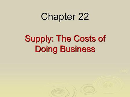 Chapter 22 Supply: The Costs of Doing Business. Morita's Cost Curve (Sony Corp.) Akio Morita, founder of Sony Corporation, drew this cost curve for transistor.