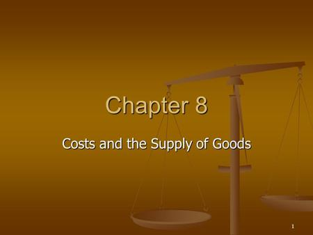 1 Chapter 8 Costs and the Supply of Goods. 2 Overview  Shirking and the Principle-Agent Problem  The 3 Types of Business Firms  Economic vs. Accounting.