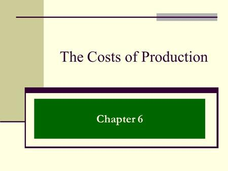 The Costs of Production Chapter 6. In This Chapter… 6.1. The Production Process 6.2. How Much to Produce? 6.3. The Right Size: Large or Small?