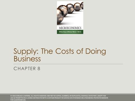 Supply: The Costs of Doing Business CHAPTER 8 © 2016 CENGAGE LEARNING. ALL RIGHTS RESERVED. MAY NOT BE COPIED, SCANNED, OR DUPLICATED, IN WHOLE OR IN PART,